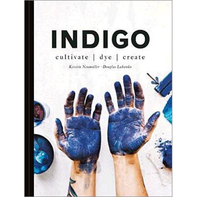 Indigo : Cultivate, dye, create