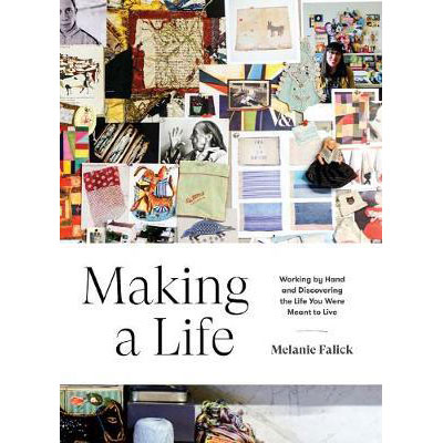 Making a Life : Working by Hand and Discovering the Life You Were Meant to Live